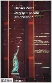 Perché il secolo americano?: Olivier Zunz: 9788815084347