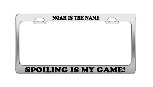 NOAH IS THE NAME SPOILING IS MY GAME Boy Girl Name Metal License Plate Frame (Noah Car Covers Best Price)