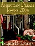 American Dream Towns 2004, Ingrid H. Lemme, 1418429384