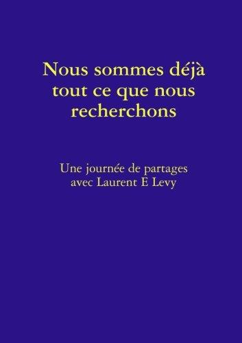 Nous Sommes Déjà Tout Ce Que Nous Recherchons (French Edition)