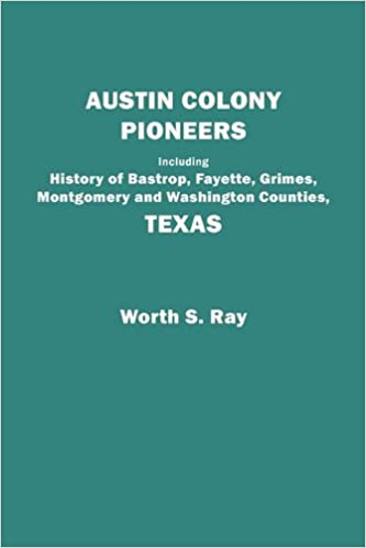 Austin Colony Pioneers. Including History of Bastrop, Fayette, Grimes, Montgomery and Washington Counties, Texas