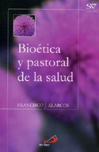 Descargar Libro Bioética Y Pastoral De La Salud Francisco José Alarcos Martínez