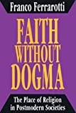 Faith Without Dogma : The Place of Religion in Postmodern Societies, Ferrarotti, Franco, 1560000740