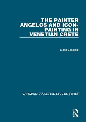 Read Online The Painter Angelos and Icon-Painting in Venetian Crete (Variorum Collected Studies) pdf