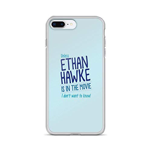 iPhone 7 Plus/iPhone 8 Plus Case Cases Clear Anti-Scratch Unless Ethan Hawke is in The Movie, I Don't Want to Know! Cover Case for iPhone 7 Plus, iPhone 8 Plus]()