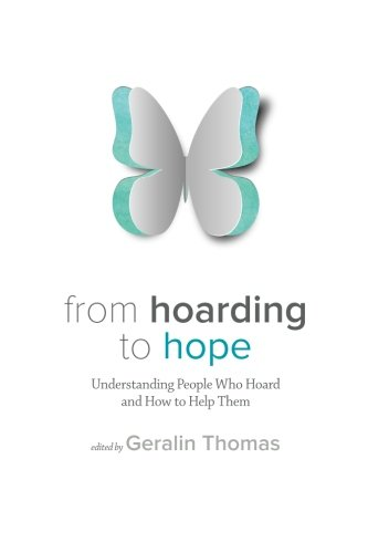 From Hoarding to Hope: Understanding People Who Hoard and How To Help Them