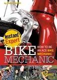 Bike Mechanic: How to Be an Ace Bike Mechanic (Instant Expert)