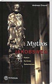 Mythos Jakobsweg: Fakten, Kurioses, Geheimnisse