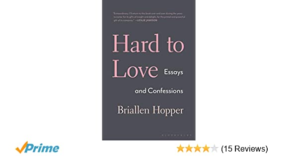 Hard to Love: Essays and Confessions: Briallen Hopper