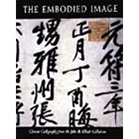 The Embodied Image: Chinese Calligraphy from the John B. Elliott Collection