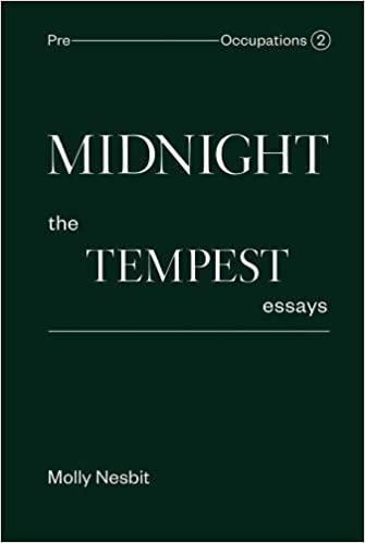 midnight the tempest essays pre occupations molly nesbit midnight the tempest essays pre occupations 2 molly nesbit 9781941753149 com books