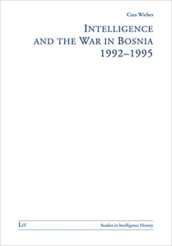Intelligence And The War In Bosnia 1992 1995 Studies History Paperback May 30 2003