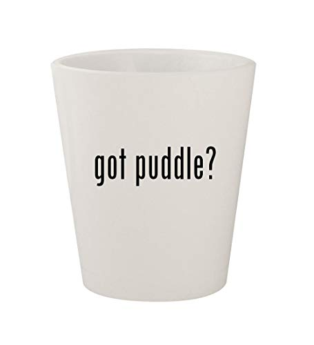 got puddle? - Ceramic White 1.5oz Shot Glass ()