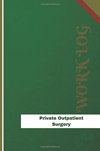 Read Online Private Outpatient Surgery Work Log: Work Journal, Work Diary, Log - 126 pages, 6 x 9 inches (Orange Logs/Work Log) ebook
