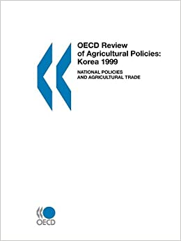 OECD Review of Agricultural Policies OECD Review of Agricultural Policies: Korea 1999: National Policies and Agricultural Trade