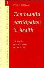 Community Participation in Health: The Politics of Primary Care in Costa Rica (Cambridge Studies in Medical Anthropology