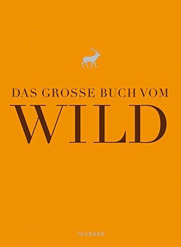 Das große Buch vom Wild (Teubner Edition)