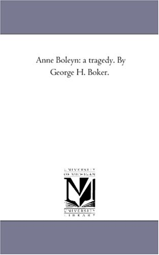 Anne Boleyn: a tragedy. By George H. Boker. for sale  Delivered anywhere in USA