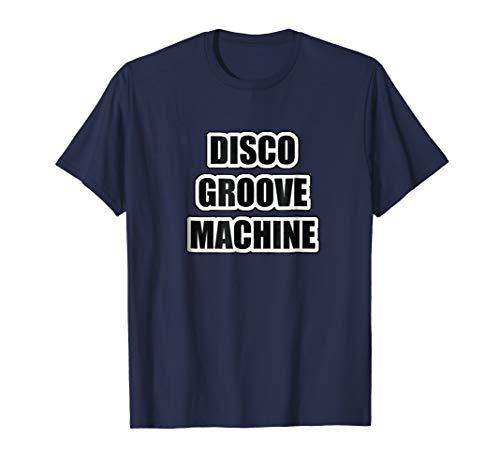 Disco Groove Machine 70's 80's Disco Shirt Decades -
