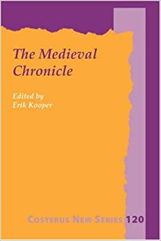 The Medieval Chronicle: Proceedings of the 1st International Conference on the Medieval Chronicle, Driebergen/Utrecht 13-16 July 1996 (Costerus New Series)