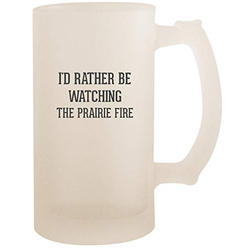 I'd Rather Be Watching THE PRAIRIE FIRE - 16oz Glass Frosted Beer Stein Mug, Frosted (Glass Prairie Fire)