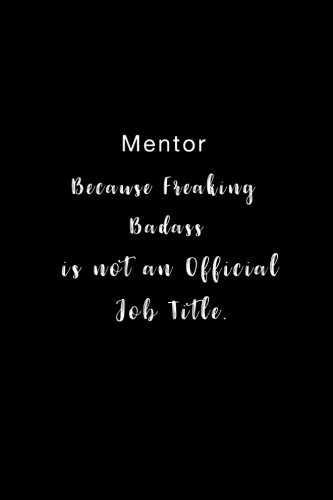 Mentor Because Freaking Badass is not an Official Job Title.: Lined notebook