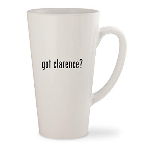 got clarence? - White 17oz Ceramic Latte Mug Cup