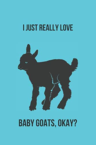 I Just Really Love Baby Goats, Okay?: Blank Line Journal