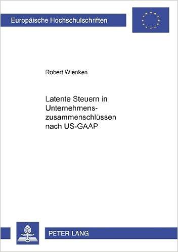 Latente Steuern in Unternehmenszusammenschluessen Nach Us-GAAP (Europaeische Hochschulschriften / European University Studie)