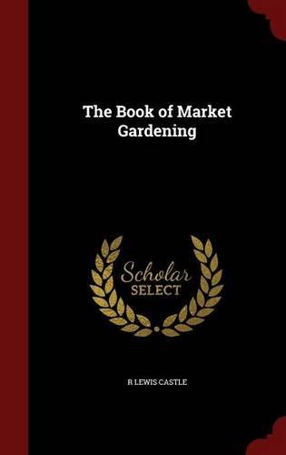 Read Online The Book of Market Gardening pdf epub