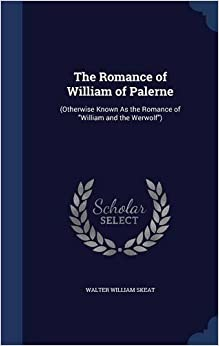 The Romance of William of Palerne: (Otherwise Known As the Romance of 'William and the Werwolf')