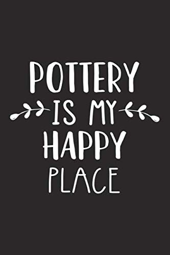 Pottery Is My Happy Place: A 6x9 Inch Matte Softcover Journal Notebook With 120 Blank Lined Pages And A Funny Uplifting Positive Cover Slogan (Pottery Place)
