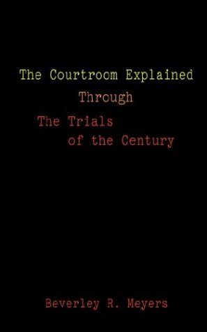 The Courtroom Explained Through the Trials of the Century: The Evidence, Arguments, and Drama Behind the Cases Against President Clinton & O.J. Simpson