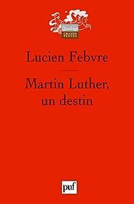 Martin Luther, un destin par Lucien Febvre