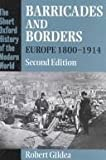 Barricades and Borders : Europe 1800-1914, Gildea, Robert, 0198206240