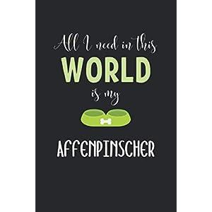 All I Need In This World Is My Affenpinscher: Lined Journal, 120 Pages, 6 x 9, Funny Affenpinscher Notebook Gift Idea, Black Matte Finish (Affenpinscher Journal) 6