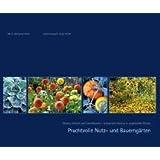 Prachtvolle Nutz- und Bauerngärten: Kräuter, Gemüse und Schnittblumen - kulinarische Genüsse in zauberhaften Beeten
