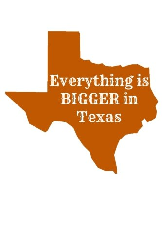 Everything is Bigger in Texas: Journal - Austin Houston Dallas Log - Texan Gift (Blank Lined Notebook)