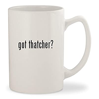 got thatcher? - White 14oz Ceramic Statesman Coffee Mug Cup