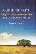 A Greener Faith Religious Environmentalism & Our Planet`s Future pdf epub
