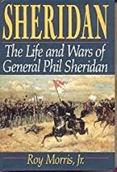 Sheridan: The Life And Wars Of General Phil Sheridan