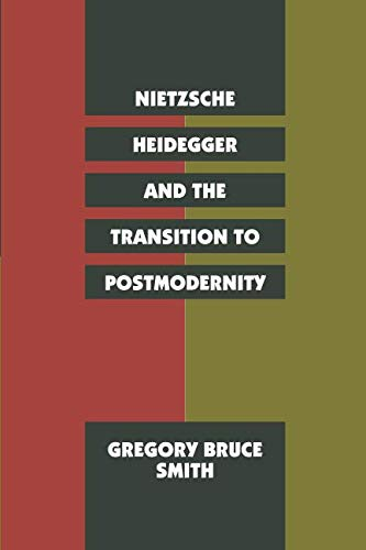 Nietzsche, Heidegger, and the Transition to Postmodernity