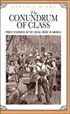 The Conundrum of Class : Public Discourse on the Social Order in America, Burke, Martin J., 0226080803