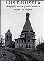 Book Lost Russia: Photographing the Ruins of Russian Architecture by William Craft Brumfield (2015-08-20)