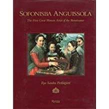 Sofonisba Anguissola: The First Great Woman Artist of the Renaissance by Ilya Sandra Perlingieri (1992-05-15)