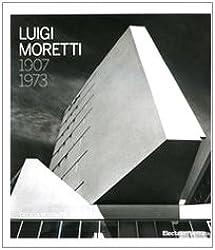 Luigi Moretti 1907-1973