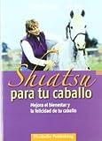 img - for Shiatsu Para Tu Caballo: Mejora El Bienestar Y La Felicidad De Tu Caballo. El Precio Es En Dolares book / textbook / text book