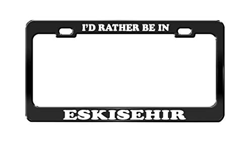 - EHAKB I'd Rather BE in Eskisehir Turkey Beautiful Place Black License Plate Frame