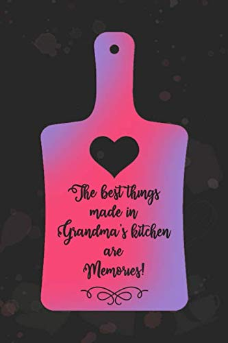 The Best Things Made In Grandma's Kitchen Are Memories!: Blank Lined Notebook Journal Diary Composition Notepad 120 Pages 6x9 Paperback Mother Grandmother Black