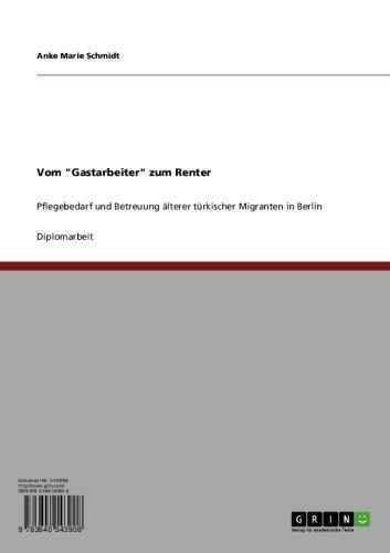 """Vom """"Gastarbeiter"""" zum Renter: Pflegebedarf und Betreuung älterer türkischer Migranten in Berlin (German Edition)"""